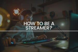 how to be a streamer