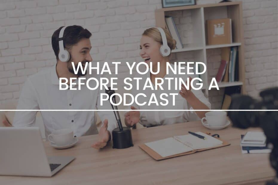 What You Need Before Starting a Podcast