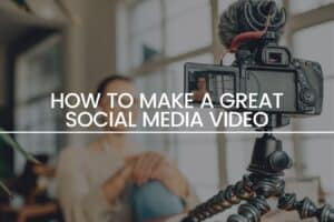 How to Make a Great Social Media Video