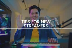 Tips for New Streamers